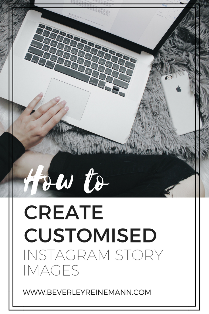 How to Create Customised Instagram Story Images | Want to create customised Instagram Story images for your brand? Here's a step-by-step guide, including Instagram Story dimensions and design tips